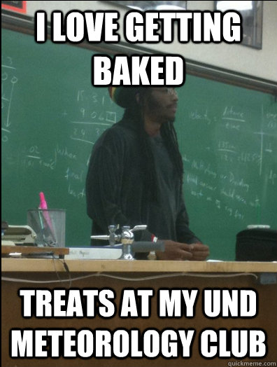 i love getting baked treats at my und meteorology club - Rasta Science Teacher