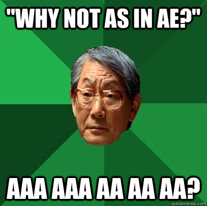 why not as in ae aaa aaa aa aa aa - High Expectations Asian Father