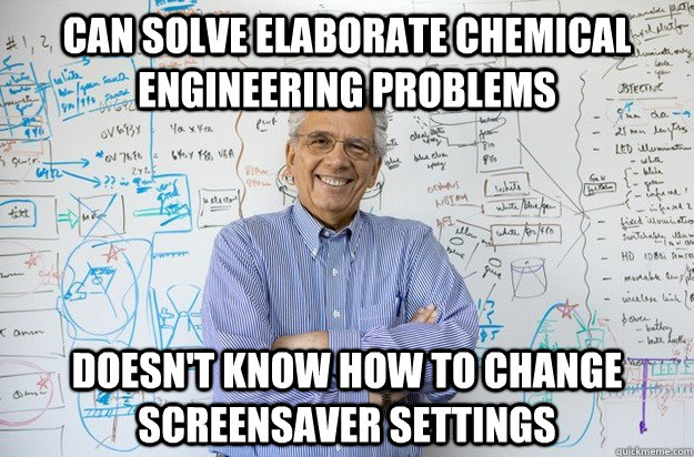 can solve elaborate chemical engineering problems doesnt kn - Engineering Professor