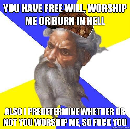 you have free will worship me or burn in hell also i predet - Scumbag Advice God