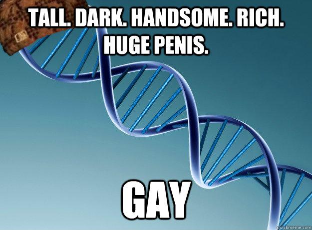 tall dark handsome rich huge penis gay - Scumbag Genetics
