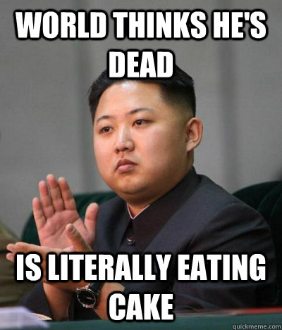 world thinks hes dead is literally eating cake - unimpressed kim jong un