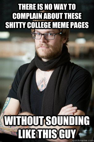 there is no way to complain about these shitty college meme  - Hipster Barista