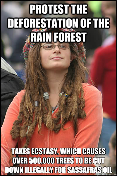 protest the deforestation of the rain forest takes ecstasy  - College Liberal