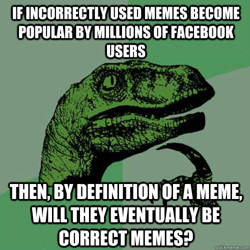 if incorrectly used memes become popular by millions of face - Philosoraptor