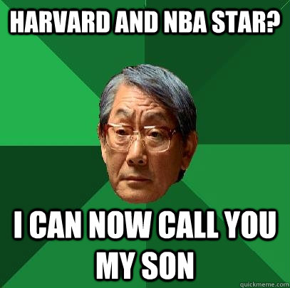 harvard and nba star i can now call you my son - High Expectations Asian Father