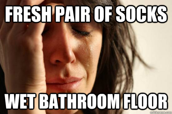 fresh pair of socks wet bathroom floor - First World Problems