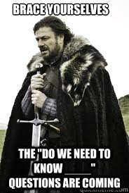 brace yourselves the do we need to know questions are - Brace Yourselves