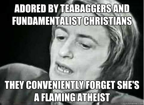 adored by teabaggers and fundamentalist christians they conv - Ayn Rand Irony