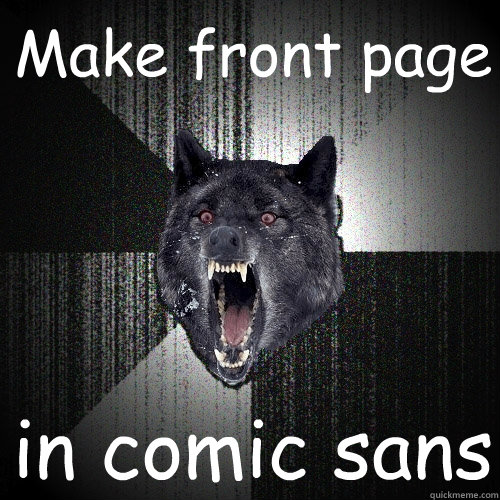 make front page in comic sans - Insanity Wolf