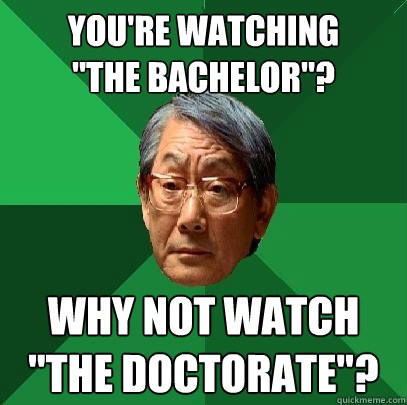 youre watching the bachelor why not watch the doctorat - High Expectations Asian Father