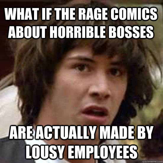 what if the rage comics about horrible bosses are actually m - conspiracy keanu