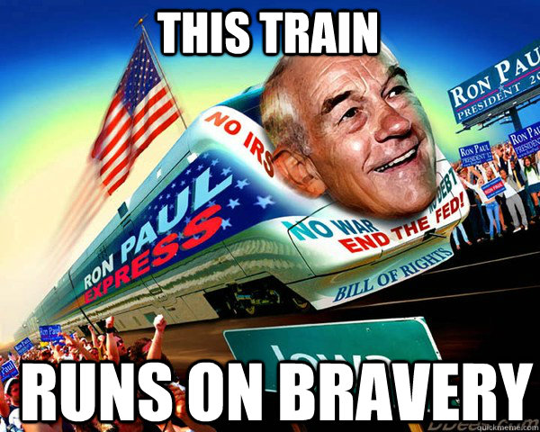 this train runs on bravery - Ron Paul Train