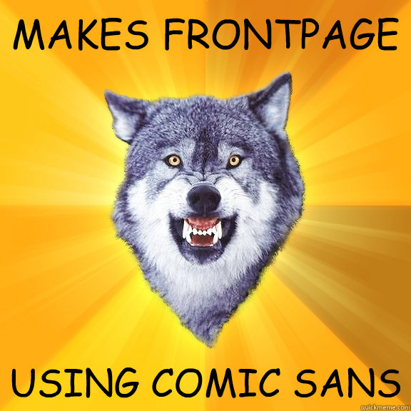makes frontpage using comic sans - Courage Wolf