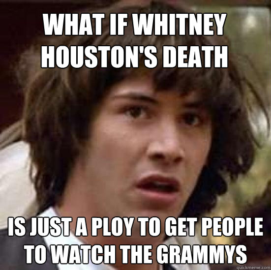 what if whitney houstons death is just a ploy to get peopl - conspiracy keanu
