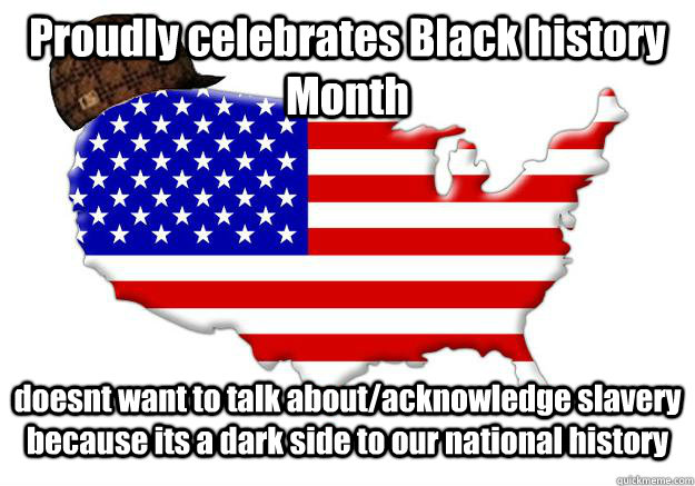 proudly celebrates black history month doesnt want to talk a - Scumbag america