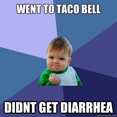 went to taco bell didnt get diarrhea - Success Kid