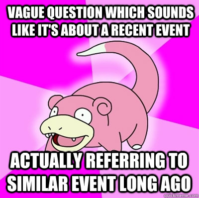 vague question which sounds like its about a recent event a - Slowpokes thoughts on February