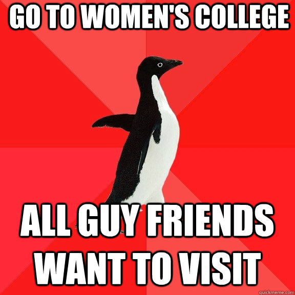 go to womens college all guy friends want to visit - Socially Awesome Penguin
