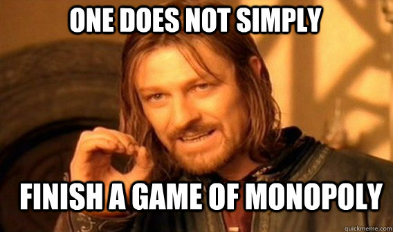 one does not simply finish a game of monopoly - Boromirmod