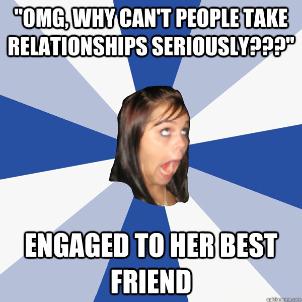 omg why cant people take relationships seriously enga - Annoying Facebook Girl