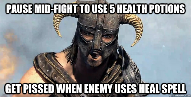 pause midfight to use 5 health potions get pissed when enem - Skyrim time wasting