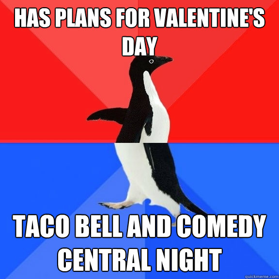 has plans for valentines day taco bell and comedy central n - Socially Awksome Penguin