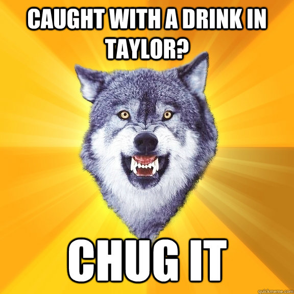 caught with a drink in taylor chug it - Courage Wolf