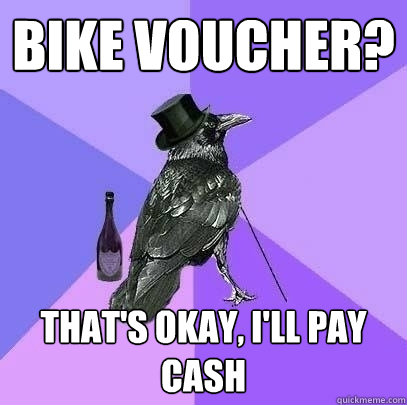 bike voucher thats okay ill pay cash - Rich Raven