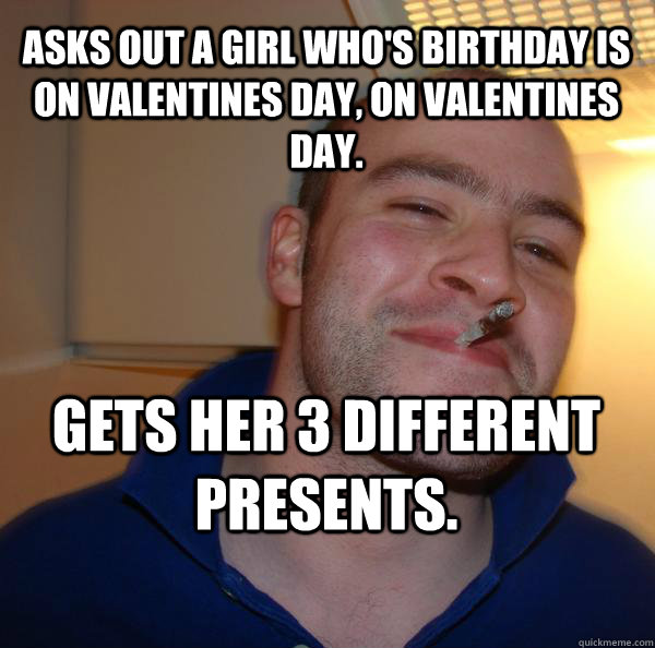 asks out a girl whos birthday is on valentines day on vale - Good Guy Greg