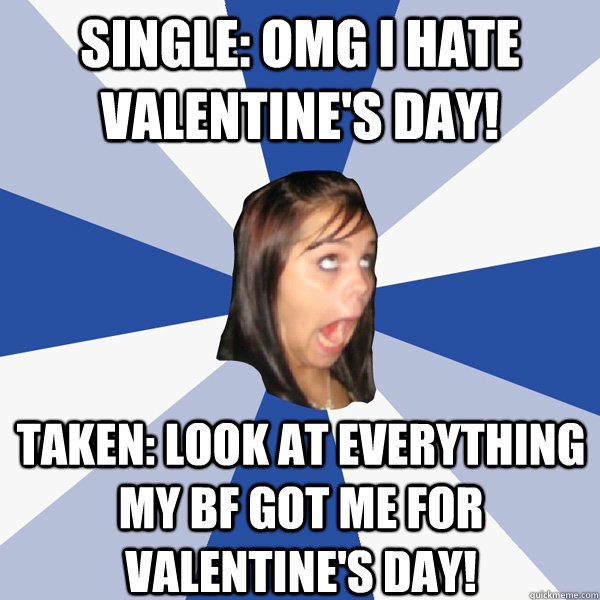 single omg i hate valentines day taken look at everythin - Annoying Facebook Girl