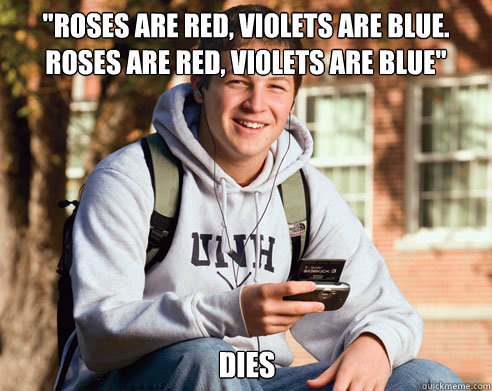 roses are red violets are blue roses are red violets are - College Freshman