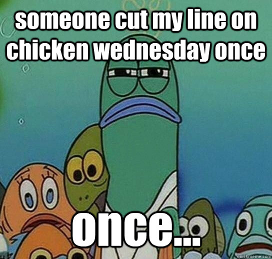 someone cut my line on chicken wednesday once once - Serious fish SpongeBob