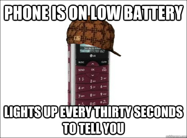 phone is on low battery lights up every thirty seconds to te - Scumbag Cell Phone