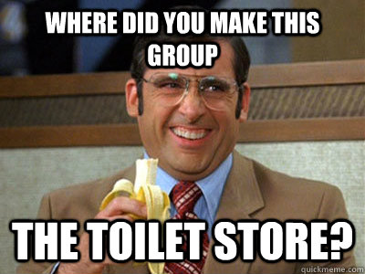 where did you make this group the toilet store - Brick Tamland