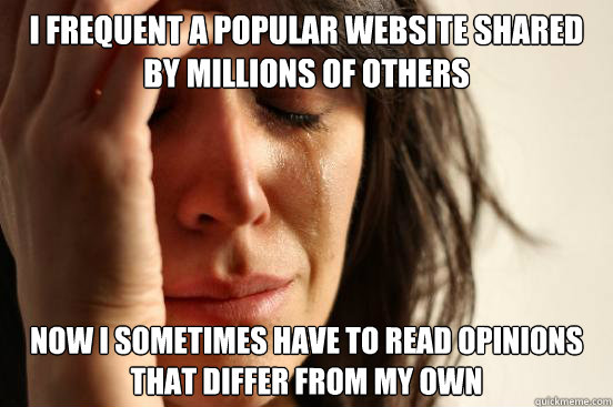 i frequent a popular website shared by millions of others no - First World Problems