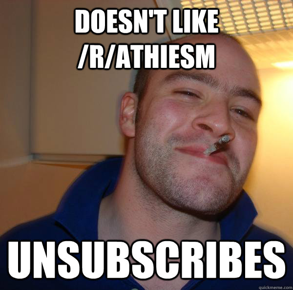 doesnt like rathiesm unsubscribes - Good Guy Greg