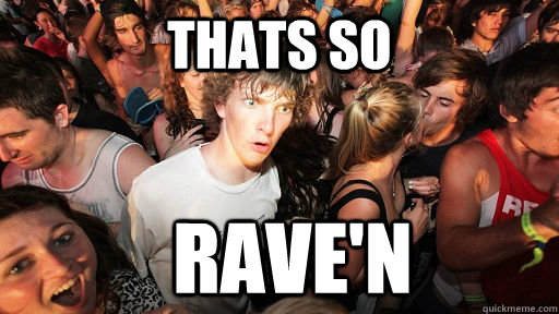 Thats so Rave'n - Sudden Clarity Clarence - quickmeme