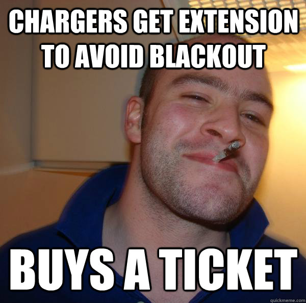 chargers get extension to avoid blackout buys a ticket - Good Guy Greg