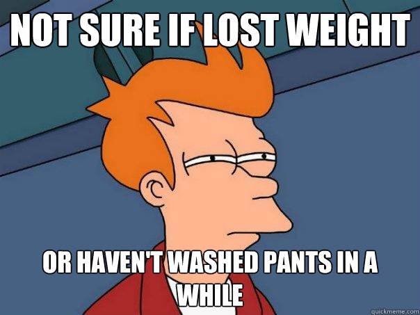 not sure if lost weight or havent washed pants in a while - Futurama Fry