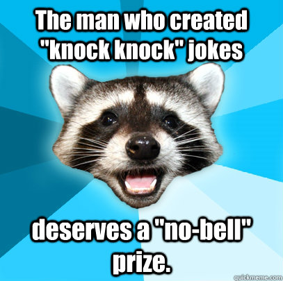 the man who created knock knock jokes deserves a nobell - Lame Pun Coon