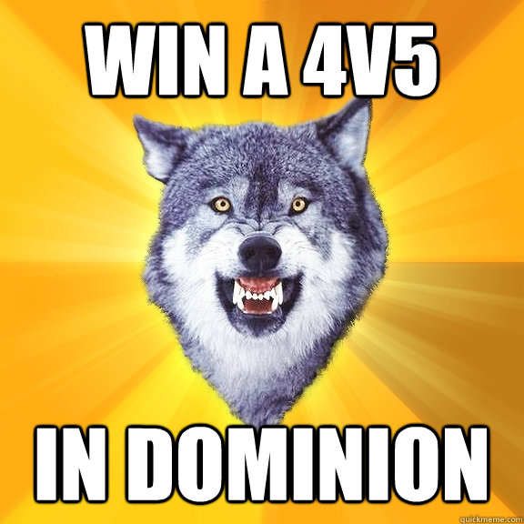 win a 4v5 in dominion - Courage Wolf