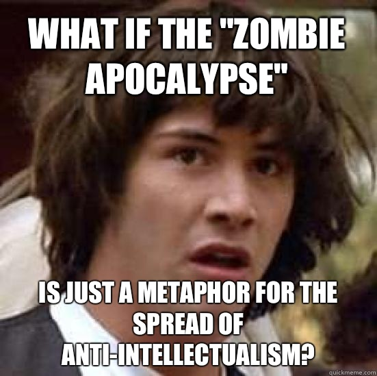 What if the zombie apocalypse Is just a metaphor for the spr - conspiracy keanu