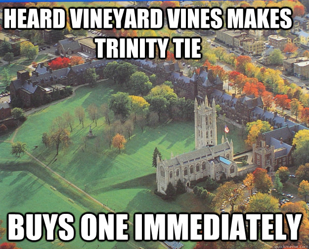 heard vineyard vines makes trinity tie buys one immediately - TrinColl