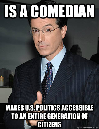 is a comedian makes us politics accessible to an entire ge - colbert