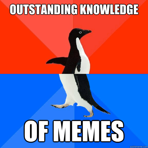 outstanding knowledge of memes  - Socially Awesome Awkward Penguin