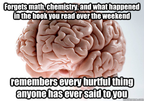 forgets math chemistry and what happened in the book you r - Scumbag Brain