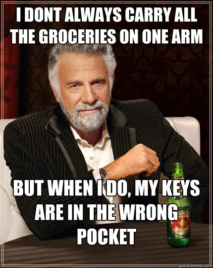 i dont always carry all the groceries on one arm but when i  - The Most Interesting Man In The World