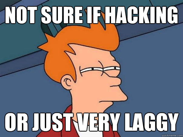 not sure if hacking or just very laggy - Futurama Fry