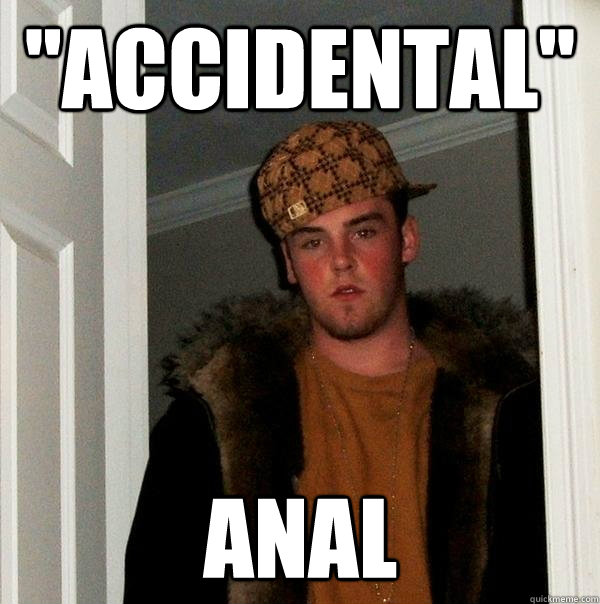 accidental anal - Scumbag Steve
